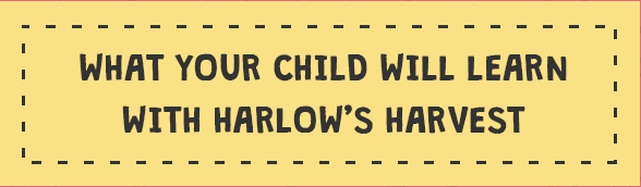 What your child will learn with Harlows Harvest