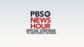 PBS NewsHour Special Coverage: The Impeachment Hearings thumbnail