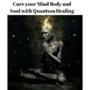 Cure your Mind Body and Soul with Quantum Healing