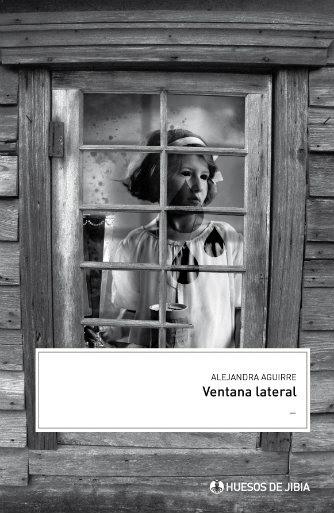 Ventana lateral, editorial Huesos de JIbia, Buenos Aires, 2010.