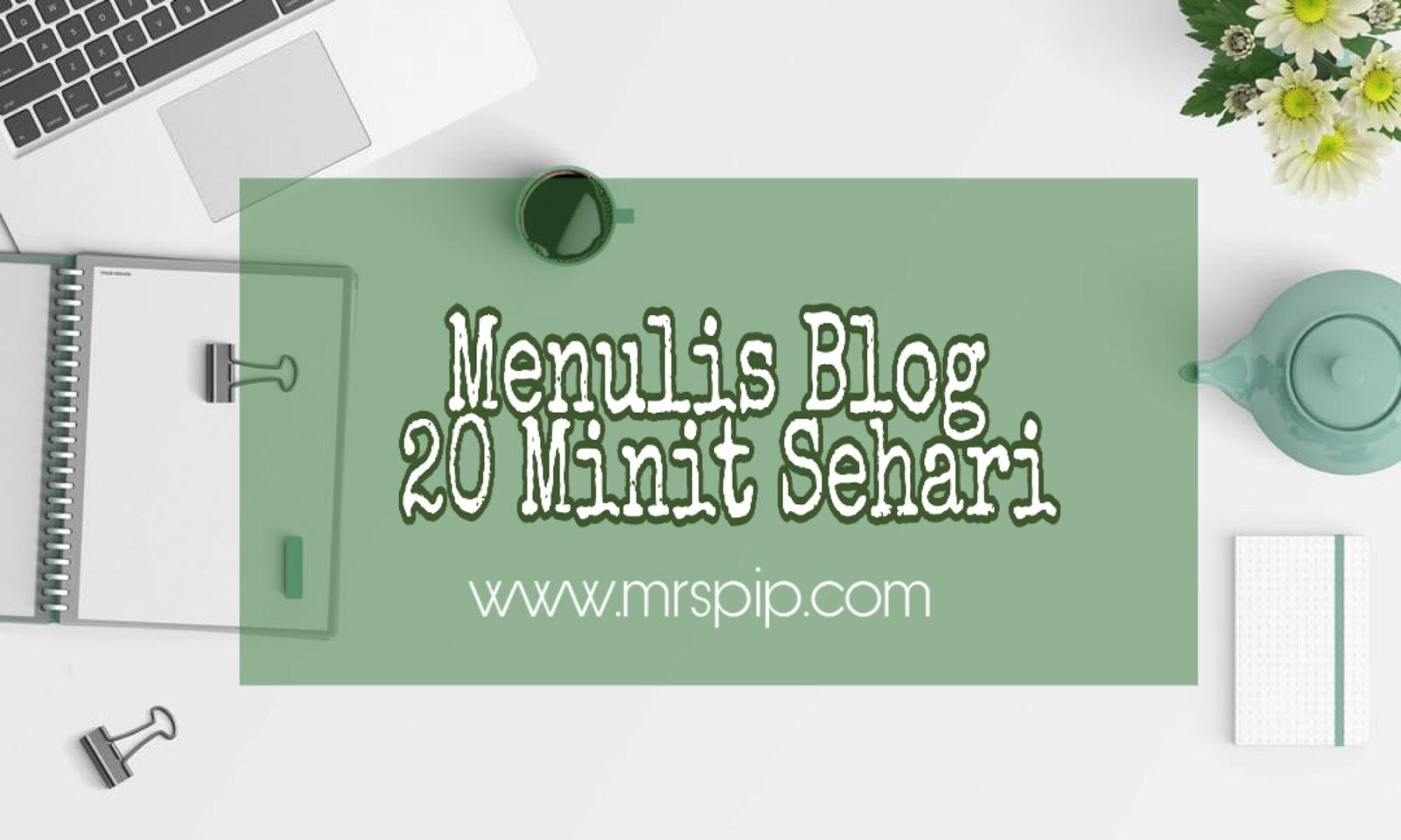tips pantas menulis blog 20 minit setiap hari