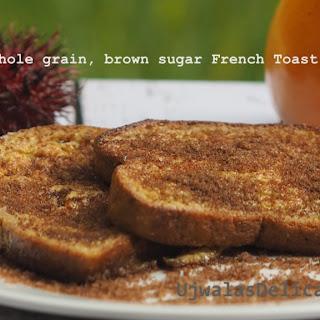 Whole-Grain, Brown Sugar French Toast Recipe