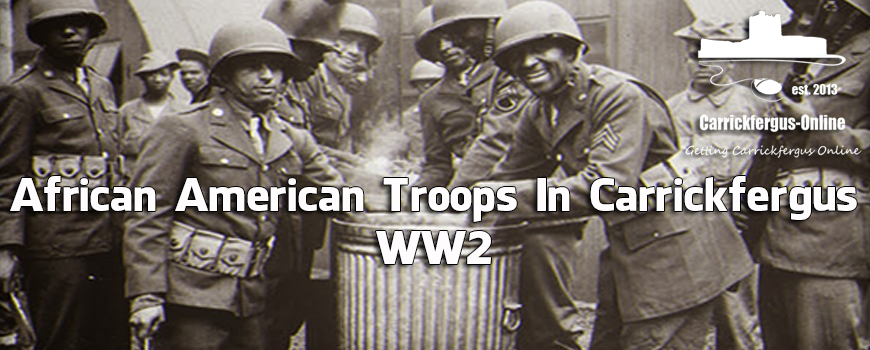 African American troops in Carrickfergus