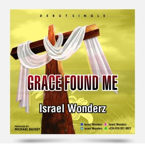 Israel Wonderz- Grace Found Me Upload Your Music Free