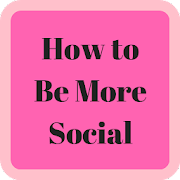 How to Be More Social