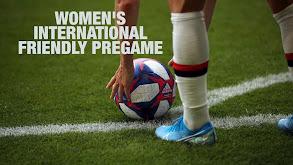 Women's International Friendly Pregame thumbnail