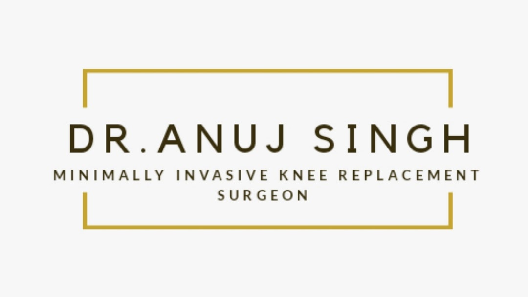 Dr  Anuj Singh | Minimally Invasive Joint Replacement