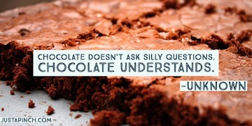 Chocolate Doesn't Ask Silly Questions. Chocolate Understands. Recipe