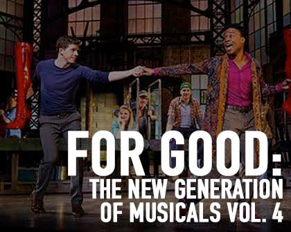 For Good: The New Generation of Musicals - Volume 4