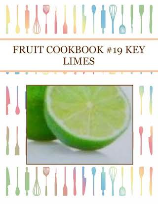 FRUIT COOKBOOK #19 KEY LIMES