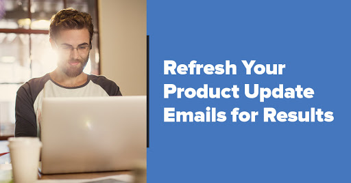 Refresh Your Product Update Emails for More Engagement and More Customers Cover Image