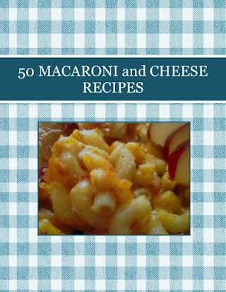 50 MACARONI and CHEESE RECIPES
