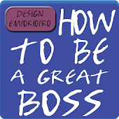 HOW TO BE - A Great Boss