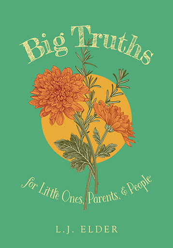 Big Truths for Little Ones, Parents, and People