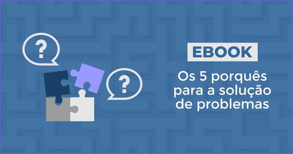 Ebook Os 5  porquês para a solução de problemas