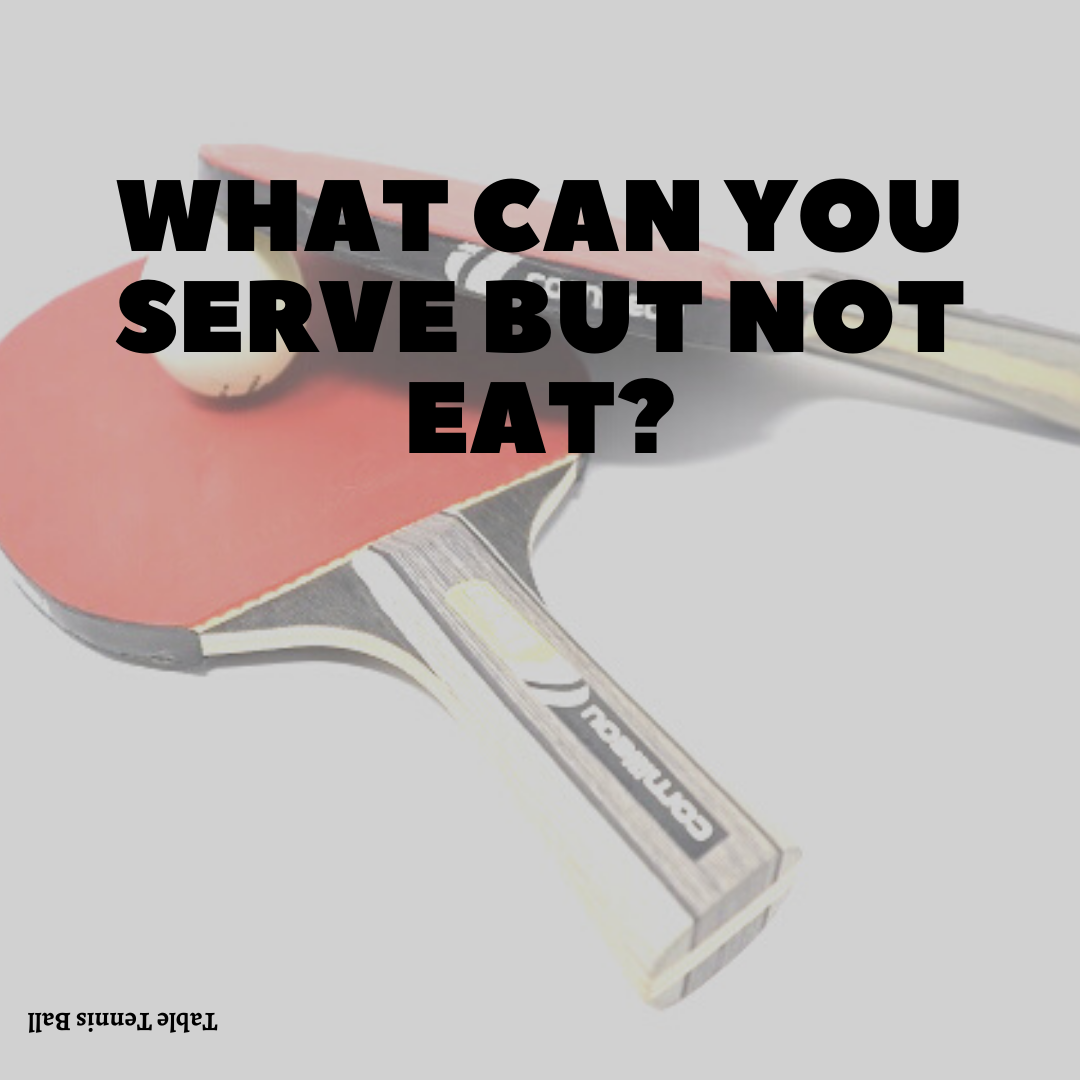 What can you serve but not eat?