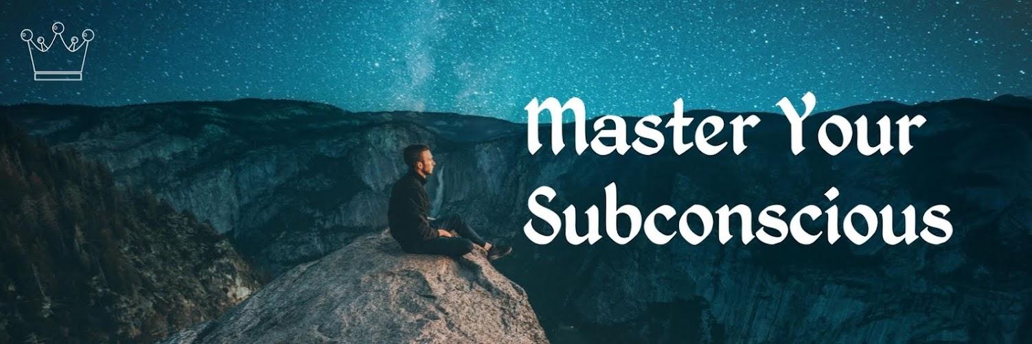 Master Your Subconscious