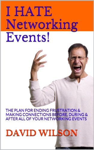 I Hate Networking Events! by author, entrepreneur, speaker, trainer David Wilson
