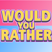 Would You Rather? The Game