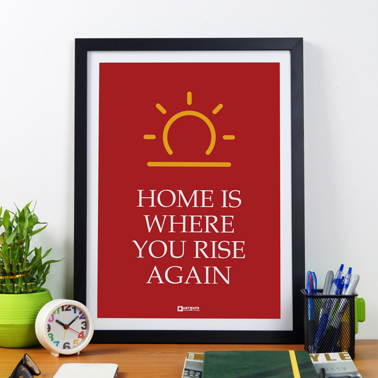 Home Is Where You Rise Again | Framed Poster by Artwave Asia