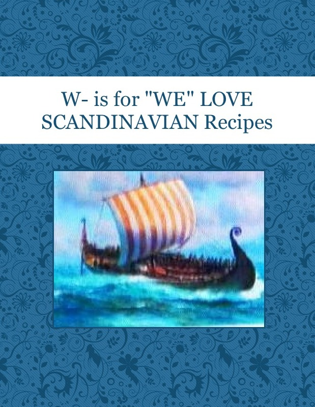 "W- is for ""WE"" LOVE SCANDINAVIAN Recipes"