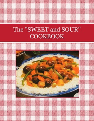 """The """"SWEET and SOUR"""" COOKBOOK"""