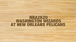 NBA2K20: Washington Wizards at New Orleans Pelicans thumbnail