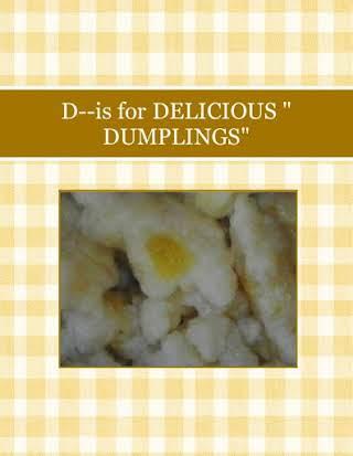 """D--is for DELICIOUS  """" DUMPLINGS"""""""