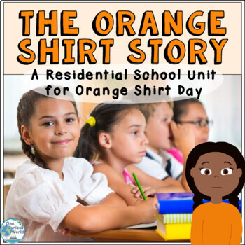 The Orange Shirt Story A Residential School Unit for Orange Shirt Day