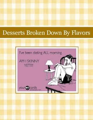 Desserts Broken Down By Flavors
